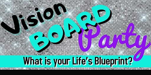 Vision Board Party: What is your Life's Blueprint?