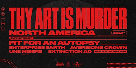 Thy Art Is Murder w/ Fit For An Autopsy, Enterprise Earth, and more tickets