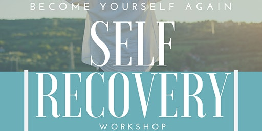 Self Recovery Workshop: Become Yourself Again