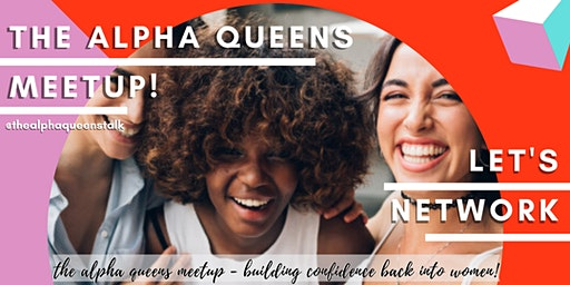 The Alpha Queens Meet Ups!