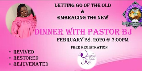 "Dinner with Pastor BJ ""Letting Go of the Old & Embracing the New"" tickets"