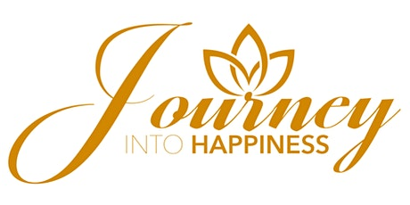 """Journey into Happiness ~ February 17, 2020 """" 2 FOR 1"""" tickets"""