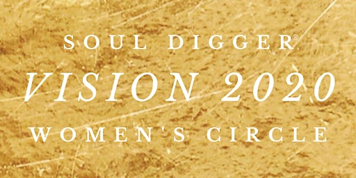 Soul Digger Women's Circle:  VISION 2020