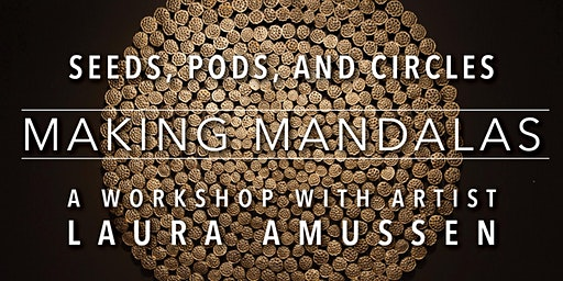 Seeds, Pods, and Circles: A mandala workshop with artist Laura Amussen