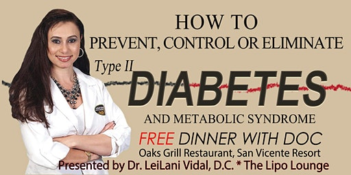 FREE DINNER WITH DOC: How To Prevent, Control, or Eliminate Type 2 Diabetes and Metabolic Syndrome