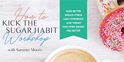 How to Kick The Sugar Habit  Workshop