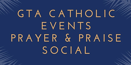 GTA Catholic Young Adult Events: Prayer & Praise Social tickets