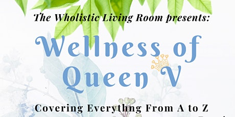 The Wholistic Living Room Presents: Wellness of Queen V tickets
