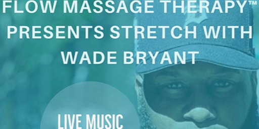 Flow Massage Therapy presents Stretch with Wade Bryant