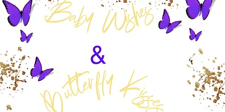 Baby Wishes & Butterfly Kisses tickets