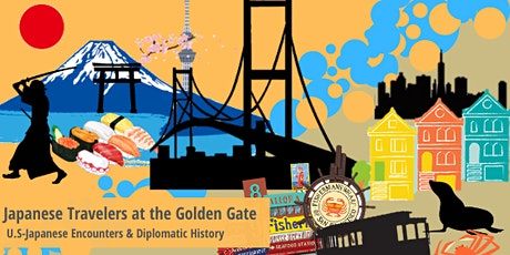 Japanese Travelers at the Golden Gate U.S.-Japanese Encounters in San Francisco and the Birth of US-Japan Diplomacy tickets
