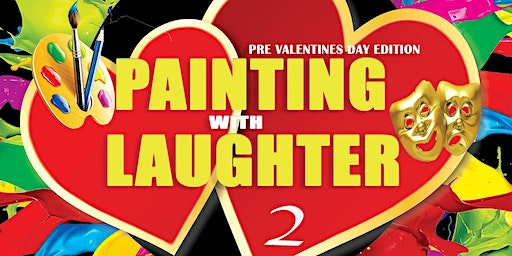 Painting with Laughter 2-Pre-Valentines Day Edition