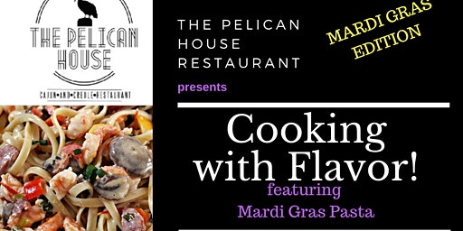 The Pelican House Restaurant Cooking With Flavor! MARDI GRAS EDITION