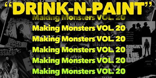 DRINK-N-PAINT Making Monsters VOL 20