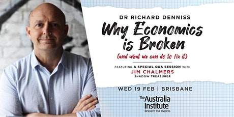 Why Economics Is Broken (and what we can do to fix it): Richard Denniss BNE tickets