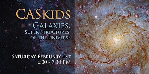 CASkids February 2020 - Galaxies: Super Structures