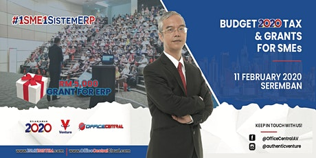 """#1SME1SistemERP Seremban - """"Budget 2020 Tax & Grant for SME"""" tickets"""