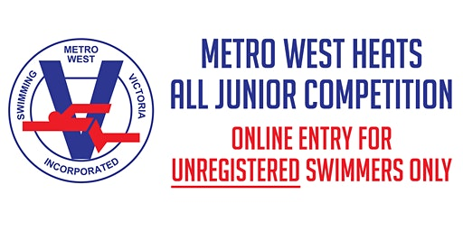 METRO WEST HEATS  -  SWIMMING VICTORIA ALL JUNIOR COMPETITION