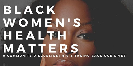 Black Women's Health Matters: HIV & Taking Back Our Lives