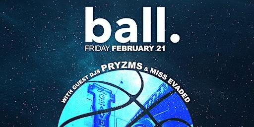 Ball. PRYZMS & Miss Evaded. Feb 21 at Graveyard EAV