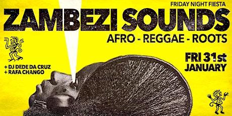 Friday Night Fiesta - ZAMBEZI SOUNDS - Afro Reggae Roots! tickets