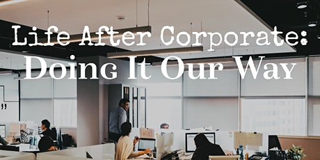 Life After Corporate: Doing It Our Way tickets