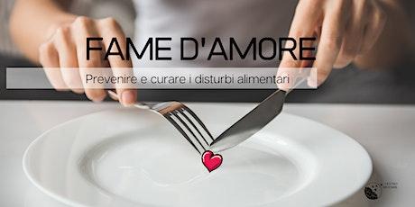 FAME D'AMORE. Prevenire e curare i disturbi alimentari biglietti
