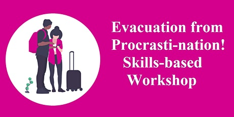 Evacuation from Procrasti-nation! Free Skills-based workshop tickets