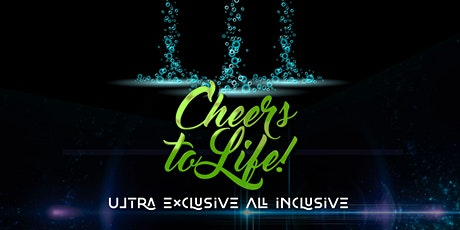 """CHEERS TO LIFE 5"" Ultra Exclusive All Inclusive tickets"