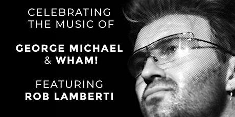 Celebrating George Michael and Wham - Featuring Rob Lamberti biglietti