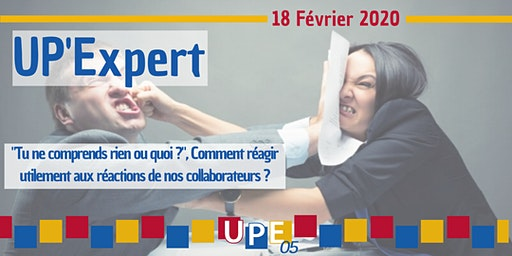 "UP'Expert | ""Tu ne comprends rien ou quoi ?"", comment réagir utilement aux réactions de nos collaborateurs ?"