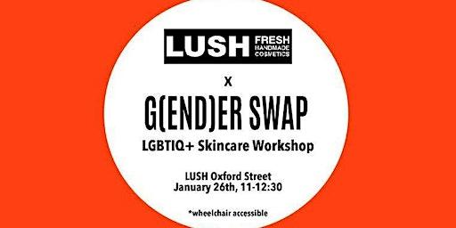 Lush Oxford Street Make Up Presents x G[end]er Swap