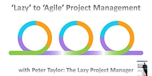 PM Master Class: From 'Lazy' to 'Agile' Project...