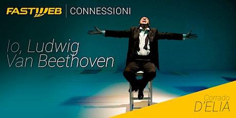 "Fastweb ""Connessioni"" - Io, Ludwig Van Beethoven biglietti"