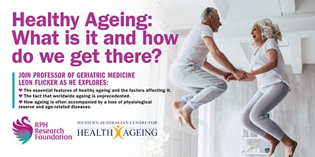 Healthy Ageing: What is it and how do we get there? tickets
