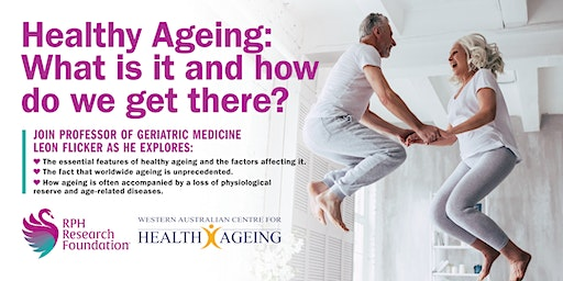 Healthy Ageing: What is it and how do we get there?