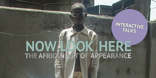 Interactive Talks   Now Look Here. The African Art of Appearance