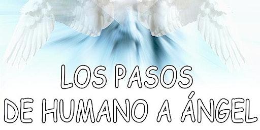 CONFERENCIA GRATUITA: LOS PASOS DE HUMANO A ANGEL