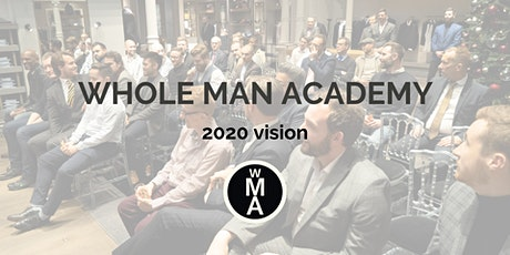 Whole Man Academy - 2020 Vision - Guys getting together to talk. tickets