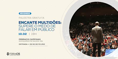 [CAMPINAS/SP] 10/02 | Palestra Encante multidões: supere o medo de falar em público  tickets