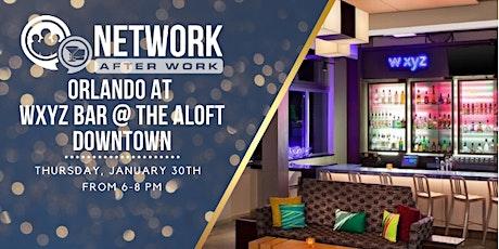 Network After Work Orlando at WXYZ Bar @ The Aloft Downtown tickets