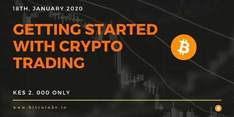 GETTING STARTED WITH CRYPTO TRADING – JANUARY 2020 TRADING CLASS [NAIROBI] tickets
