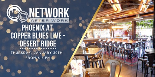 Network After Work Phoenix at Copper Blues Live - Desert Ridge