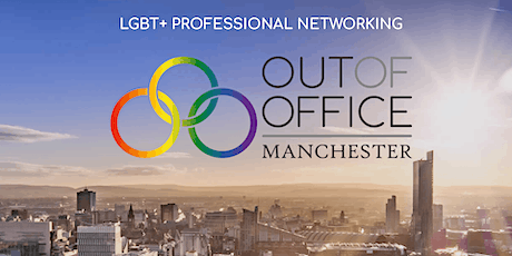 Out Of Office - LGBT Networking Manchester RELAUNCH for LGBT History Month 27th Feb 2020 tickets