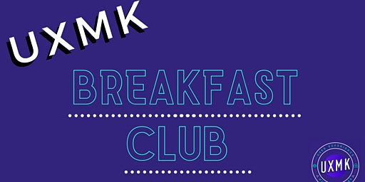 UXMK Breakfast Club
