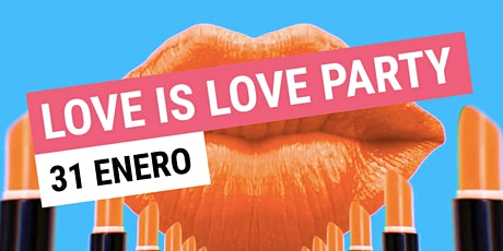 LOVE IS LOVE PARTY I Viernes 31 de ENERO entradas
