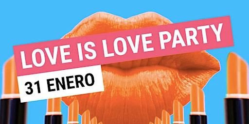 LOVE IS LOVE PARTY I Viernes 31 de ENERO
