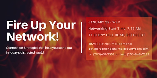 Fire Up Your Network!  Connection strategies that help you stand out in today's distracted world.