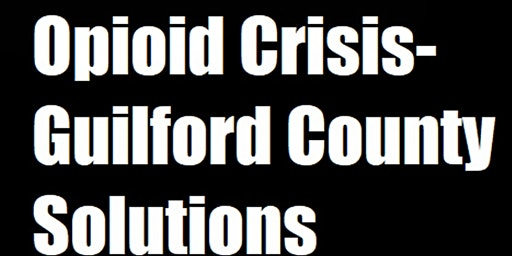 Opioid Crisis - Guilford County Solutions