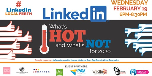 LinkedIn What's HOT and What's NOT for 2020 #LinkedInLocalPerth
